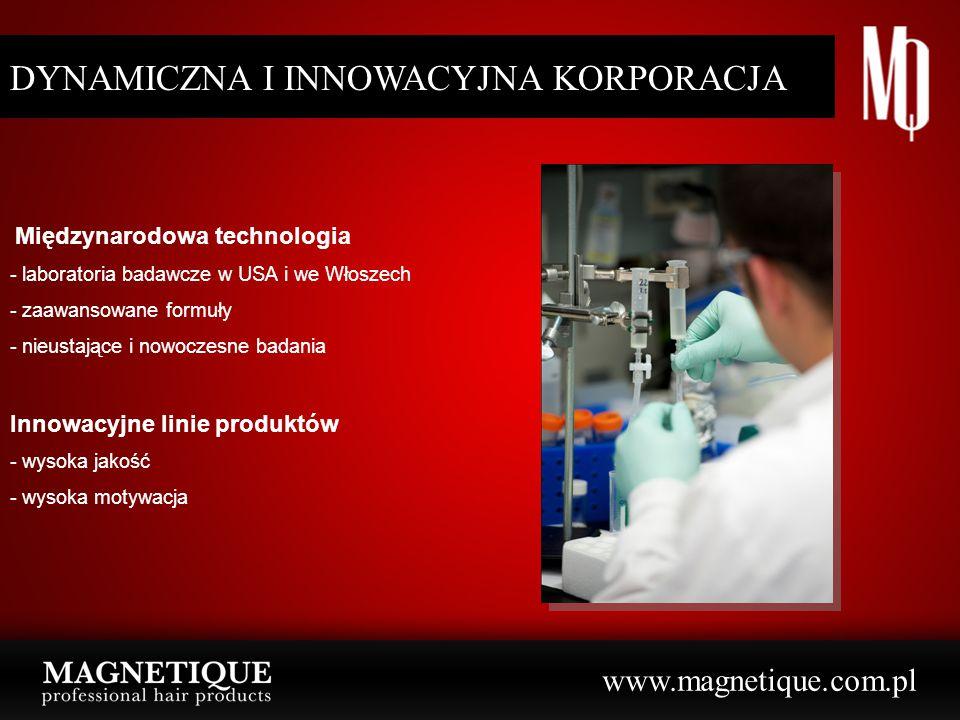 www.magnetique.com.pl DYNAMICZNA I INNOWACYJNA KORPORACJA Międzynarodowa technologia - laboratoria badawcze w USA i we Włoszech - zaawansowane formuły - nieustające i nowoczesne badania Innowacyjne linie produktów - wysoka jakość - wysoka motywacja DYNAMICZNA I INNOWACYJNA KORPORACJA