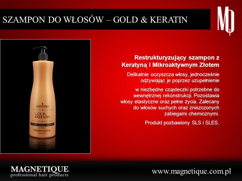 www.magnetique.com.pl SZAMPON DO WŁOSÓW – GOLD & KERATIN Restrukturyzujący szampon z Keratyną i Mikroaktywnym Złotem Delikatnie oczyszcza włosy, jedno