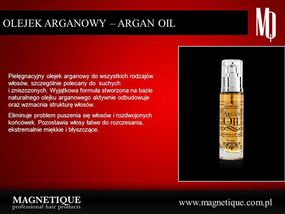 www.magnetique.com.pl OLEJEK ARGANOWY – ARGAN OIL ż Pielęgnacyjny olejek arganowy do wszystkich rodzajów włosów, szczególnie polecany do suchych i zni