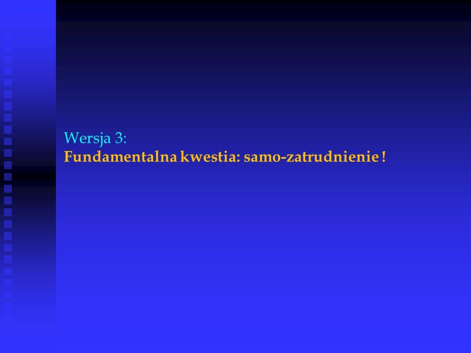 Wersja 3: Fundamentalna kwestia: samo-zatrudnienie !