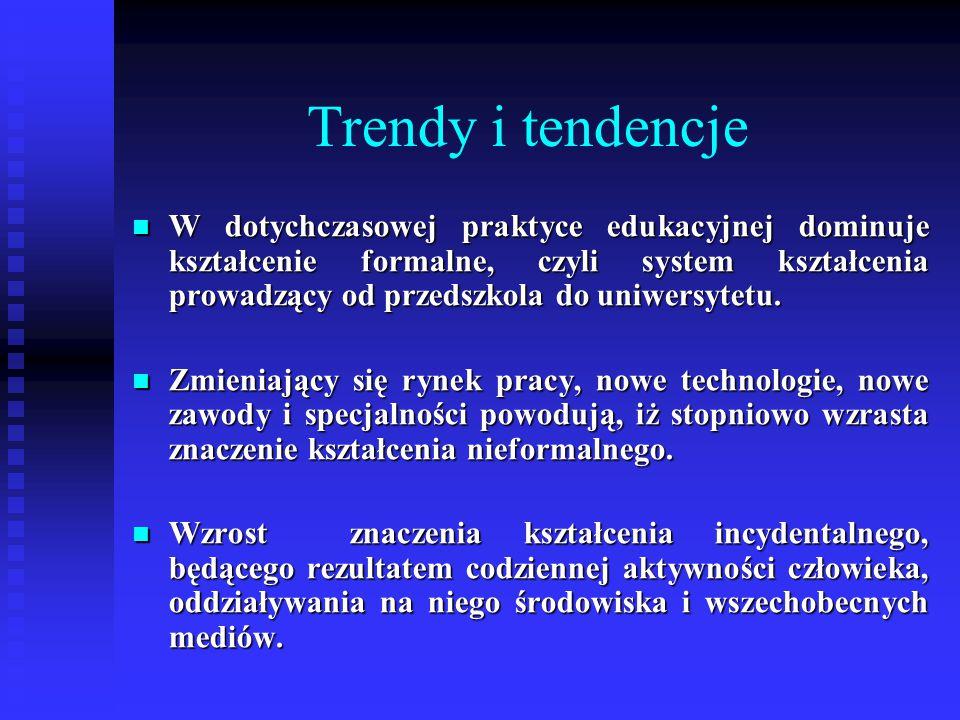 Trendy i tendencje W dotychczasowej praktyce edukacyjnej dominuje kształcenie formalne, czyli system kształcenia prowadzący od przedszkola do uniwersytetu.