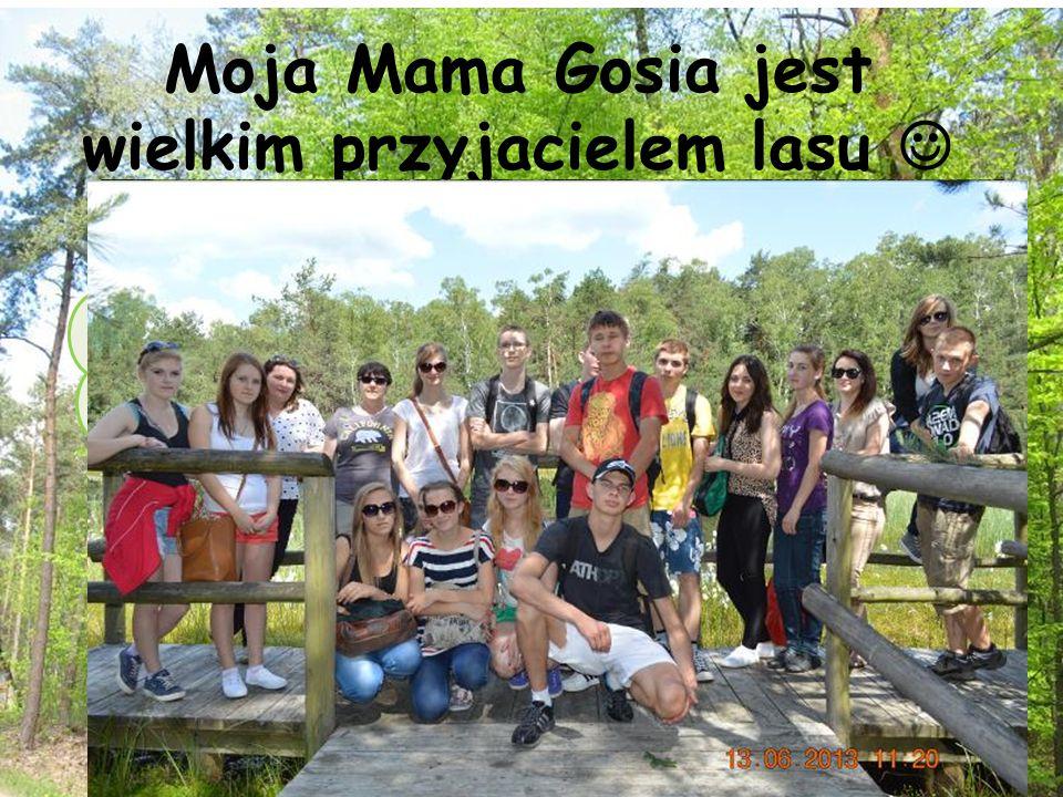 Moja Mama Gosia jest wielkim przyjacielem lasu Moja Mama nieustannie sprząta las.