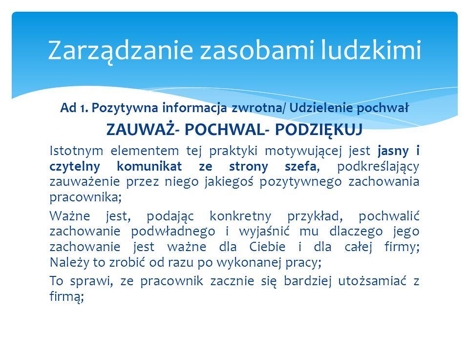 Ad 1. Pozytywna informacja zwrotna/ Udzielenie pochwał ZAUWAŻ- POCHWAL- PODZIĘKUJ Istotnym elementem tej praktyki motywującej jest jasny i czytelny ko