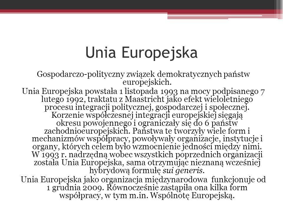 Gospodarczo-polityczny związek demokratycznych państw europejskich. Unia Europejska powstała 1 listopada 1993 na mocy podpisanego 7 lutego 1992, trakt