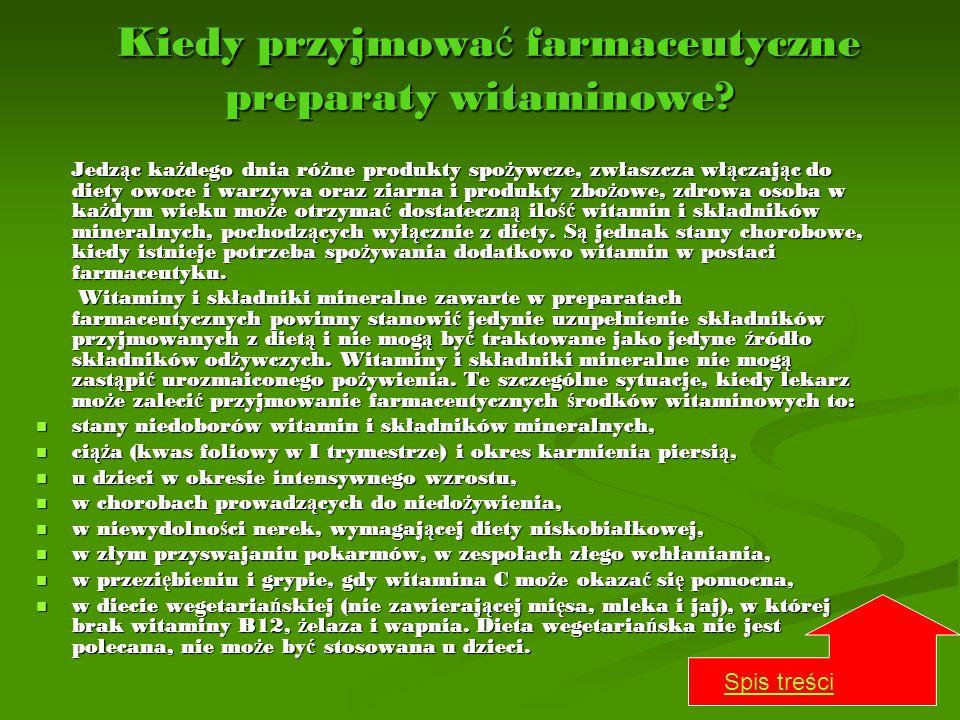 Kiedy przyjmowa ć farmaceutyczne preparaty witaminowe? Kiedy przyjmowa ć farmaceutyczne preparaty witaminowe? Jedz ą c ka ż dego dnia ró ż ne produkty