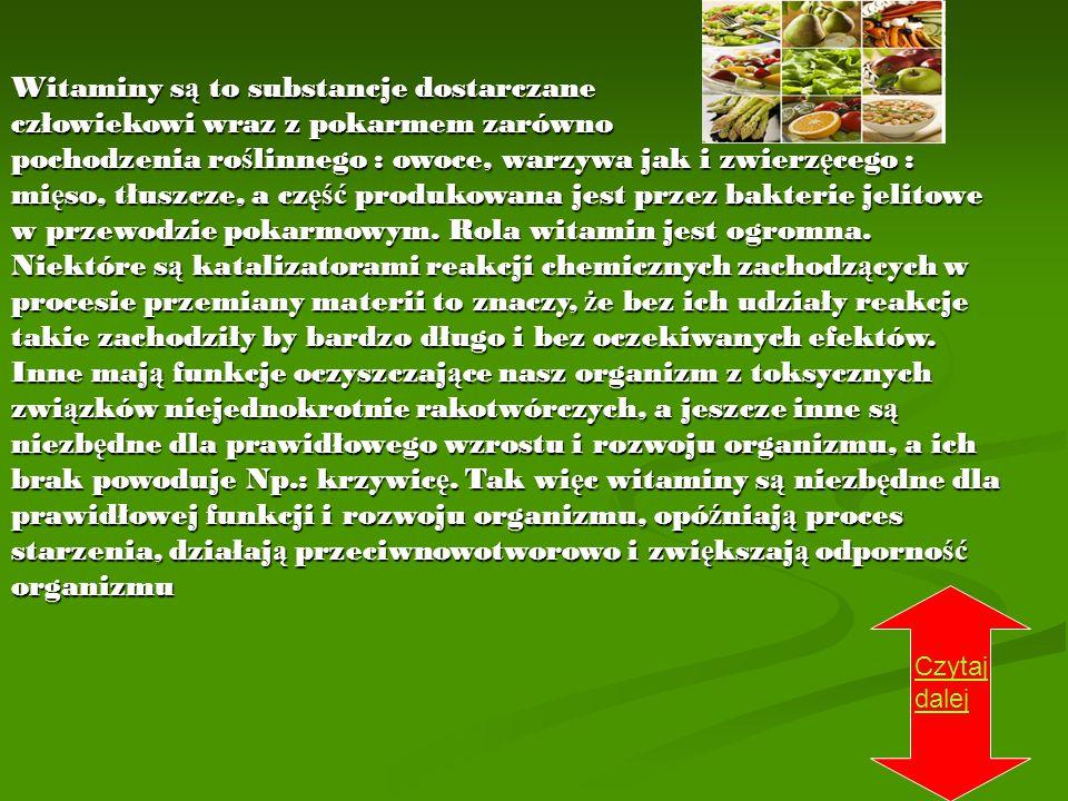 Witaminy s ą to substancje dostarczane człowiekowi wraz z pokarmem zarówno pochodzenia ro ś linnego : owoce, warzywa jak i zwierz ę cego : mi ę so, tł