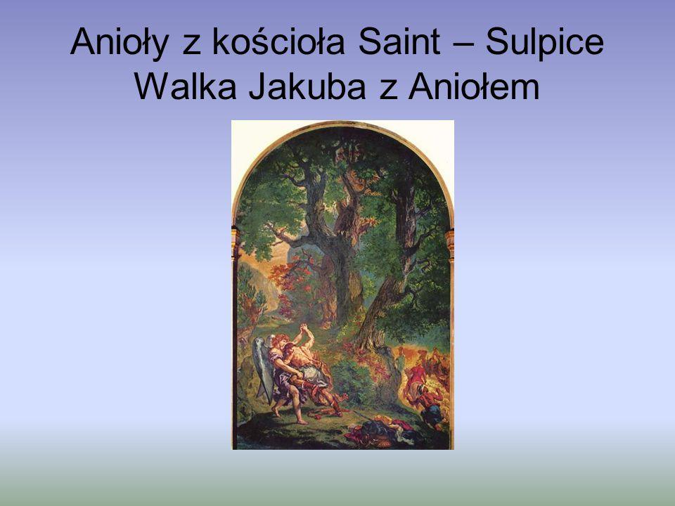 """Anioły z kościoła Saint - Sulpice """"Gniewny anioł spada z nieba jak orzeł (Baudelaire) """"Po lewej stronie malarz przedstawił Jakuba i Anioła walczących ze sobą."""