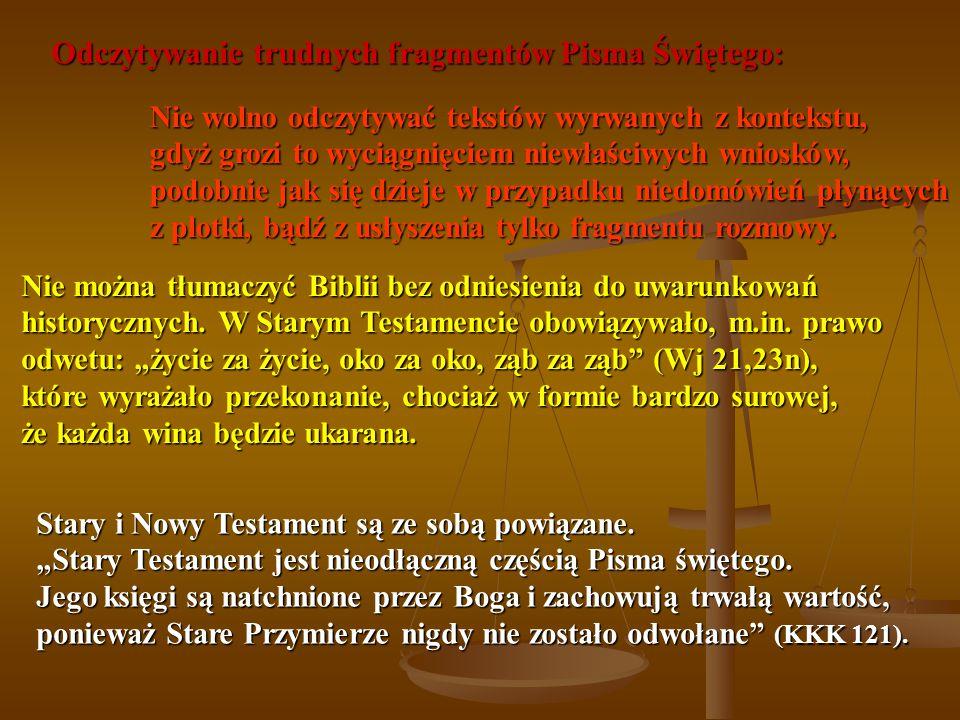 Odczytywanie trudnych fragmentów Pisma Świętego: Nie wolno odczytywać tekstów wyrwanych z kontekstu, gdyż grozi to wyciągnięciem niewłaściwych wnioskó