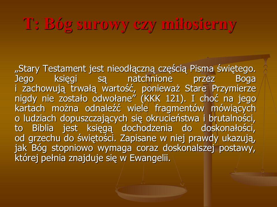 """T: Bóg surowy czy miłosierny """"Stary Testament jest nieodłączną częścią Pisma świętego. Jego księgi są natchnione przez Boga i zachowują trwałą wartość"""