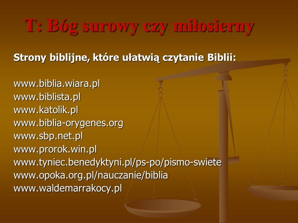 T: Bóg surowy czy miłosierny Strony biblijne, które ułatwią czytanie Biblii: www.biblia.wiara.plwww.biblista.plwww.katolik.plwww.biblia-orygenes.orgww