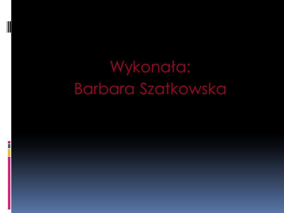 Wykonała: Barbara Szatkowska