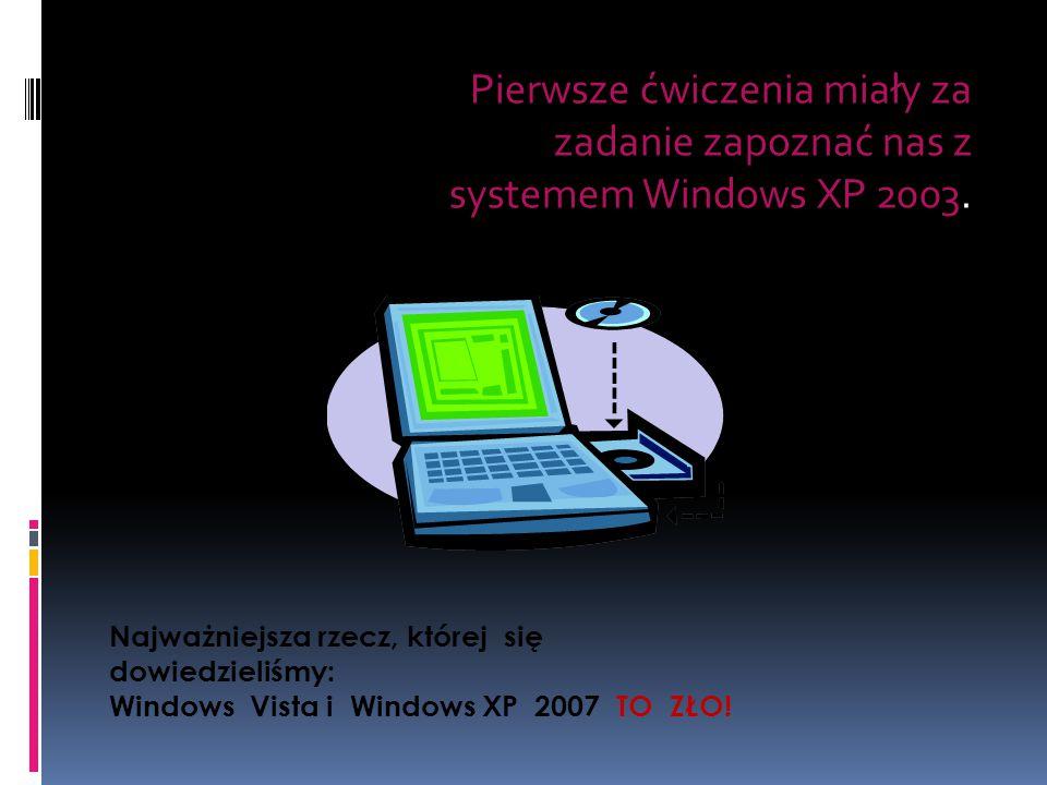 Pierwsze ćwiczenia miały za zadanie zapoznać nas z systemem Windows XP 2003.