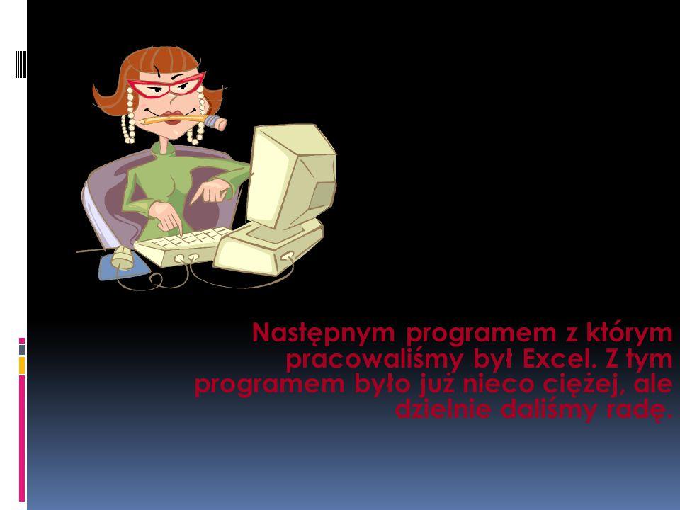 Następnym programem z którym pracowaliśmy był Excel.