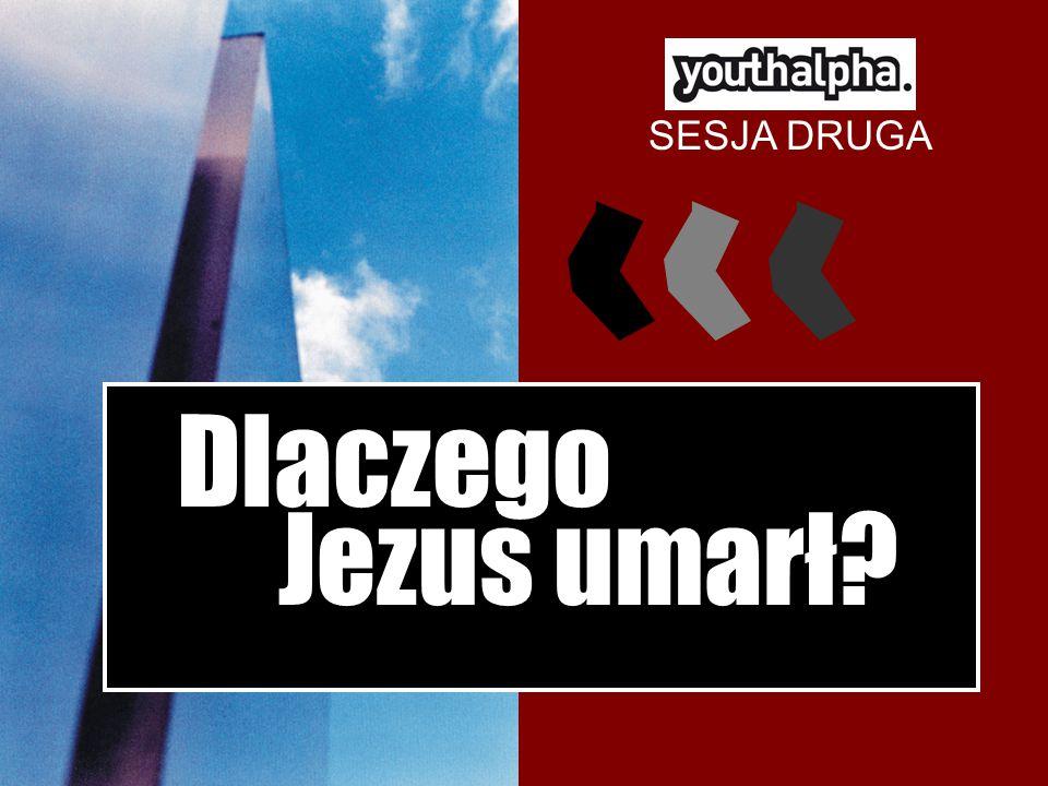 SESJA DRUGA Dlaczego Jezus umarł?