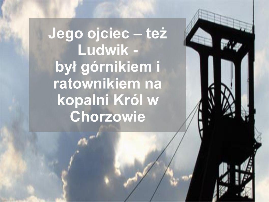 Jego ojciec – też Ludwik - był górnikiem i ratownikiem na kopalni Król w Chorzowie