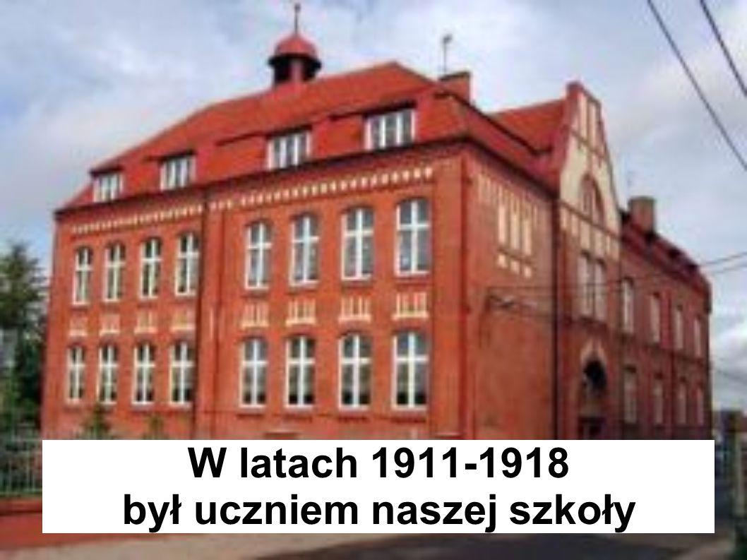 W latach 1911-1918 był uczniem naszej szkoły
