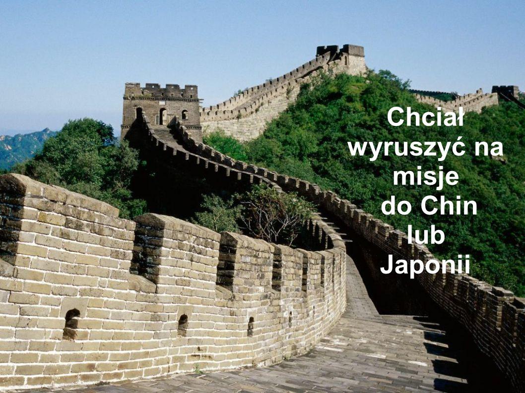Chciał wyruszyć na misje do Chin lub Japonii