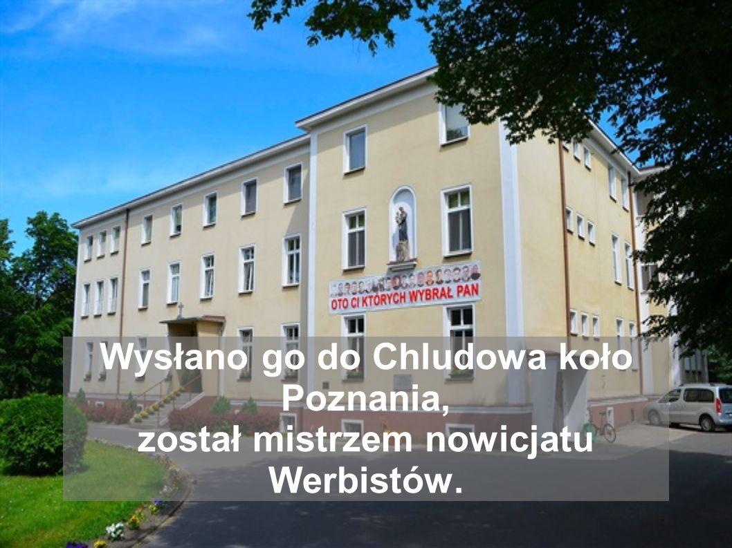 Wysłano go do Chludowa koło Poznania, został mistrzem nowicjatu Werbistów.