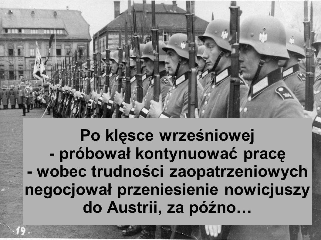 Po klęsce wrześniowej - próbował kontynuować pracę - wobec trudności zaopatrzeniowych negocjował przeniesienie nowicjuszy do Austrii, za późno…