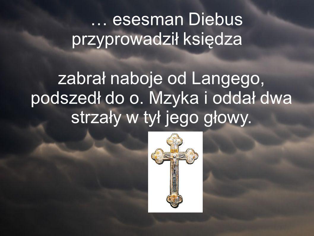 … esesman Diebus przyprowadził księdza zabrał naboje od Langego, podszedł do o.