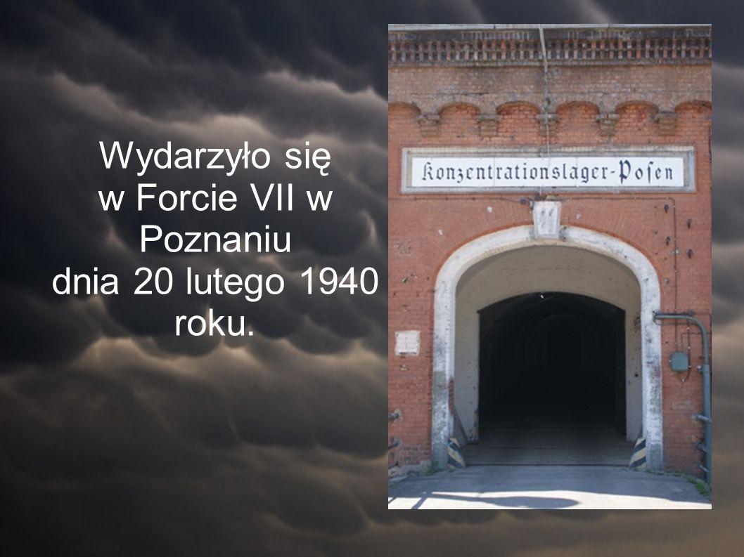 Wydarzyło się w Forcie VII w Poznaniu dnia 20 lutego 1940 roku.