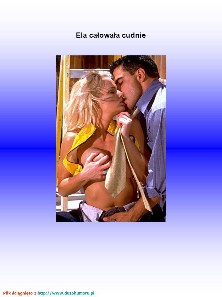 Ela całowała cudnie Plik ściągnięto z http://www.duzohumoru.plhttp://www.duzohumoru.pl