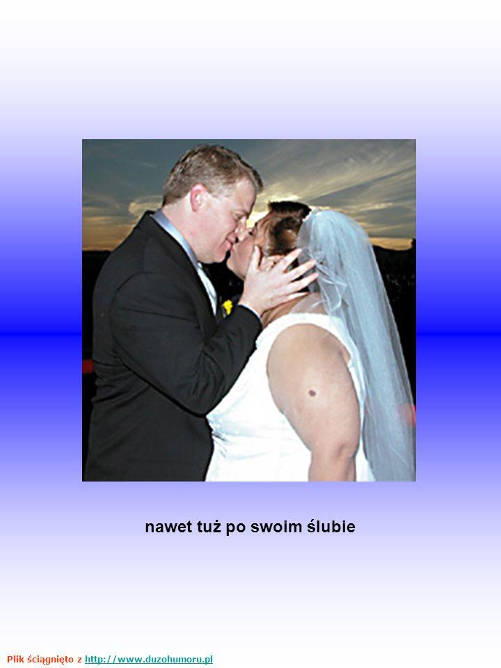 nawet tuż po swoim ślubie Plik ściągnięto z http://www.duzohumoru.plhttp://www.duzohumoru.pl