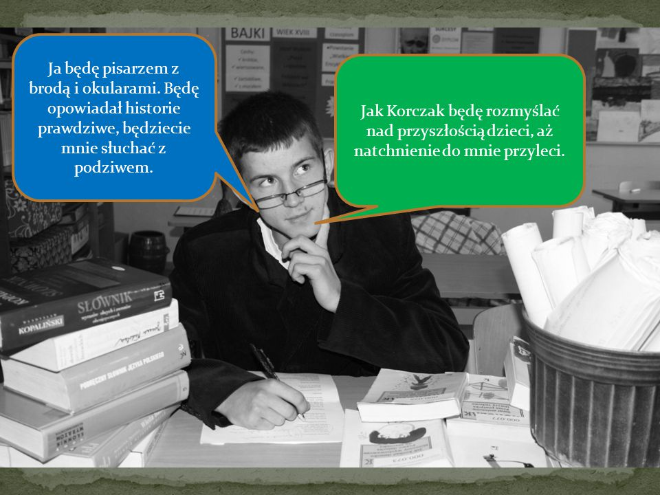 Ja nie będę literatem tylko jak Korczak lekarzem.