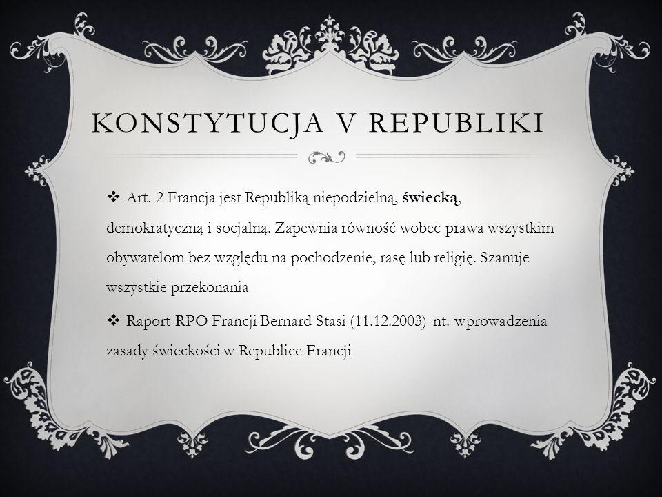 KONSTYTUCJA V REPUBLIKI  Art. 2 Francja jest Republiką niepodzielną, świecką, demokratyczną i socjalną. Zapewnia równość wobec prawa wszystkim obywat