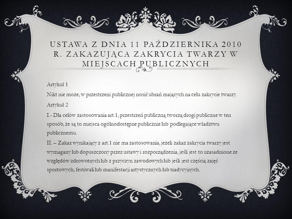 USTAWA Z DNIA 11 PAŹDZIERNIKA 2010 R. ZAKAZUJĄCA ZAKRYCIA TWARZY W MIEJSCACH PUBLICZNYCH Artykuł 1 Nikt nie może, w przestrzeni publicznej nosić ubrań