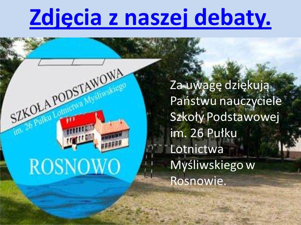 Zdjęcia z naszej debaty. Za uwagę dziękują Państwu nauczyciele Szkoły Podstawowej im. 26 Pułku Lotnictwa Myśliwskiego w Rosnowie.