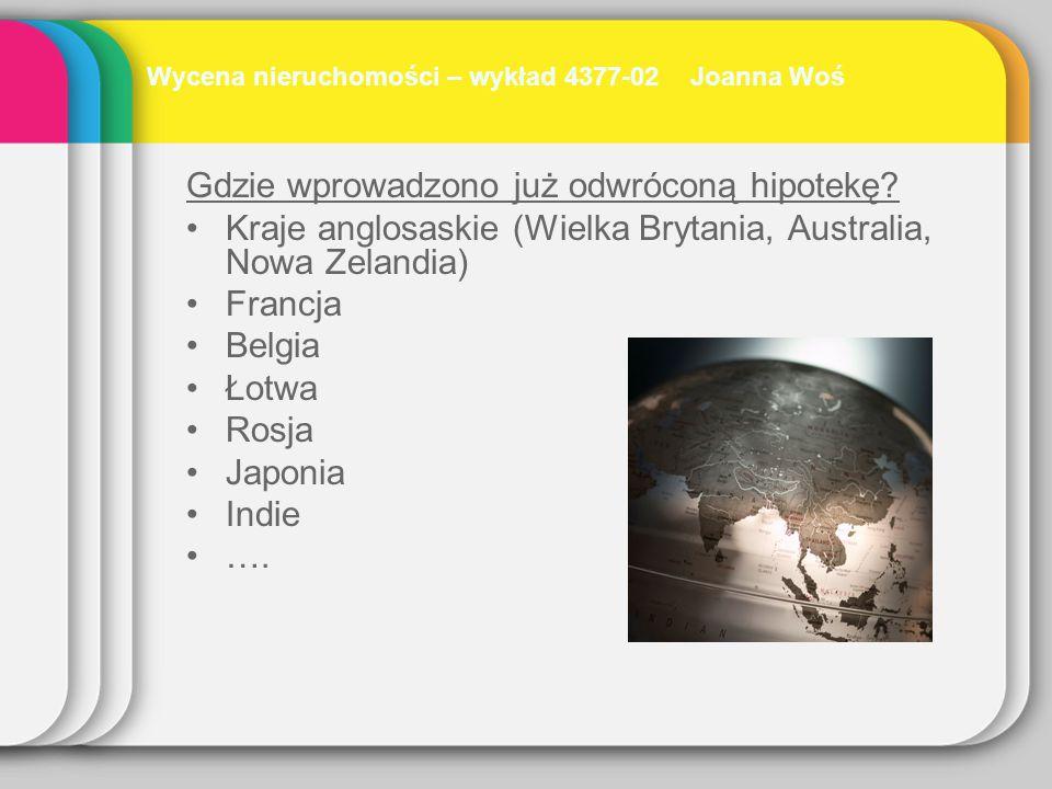 Gdzie wprowadzono już odwróconą hipotekę? Kraje anglosaskie (Wielka Brytania, Australia, Nowa Zelandia) Francja Belgia Łotwa Rosja Japonia Indie …. Wy