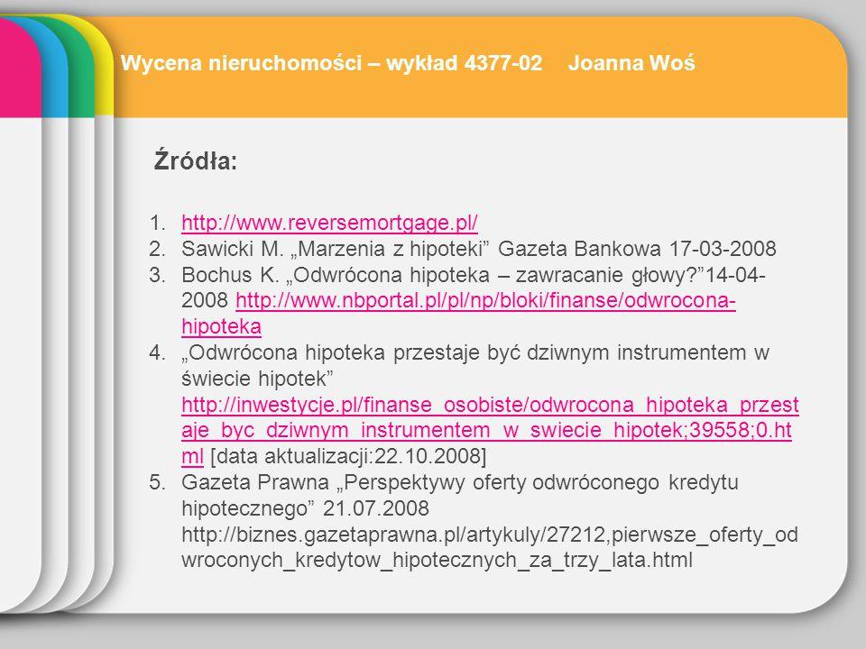 """Źródła: 1.http://www.reversemortgage.pl/http://www.reversemortgage.pl/ 2.Sawicki M. """"Marzenia z hipoteki"""" Gazeta Bankowa 17-03-2008 3.Bochus K. """"Odwró"""
