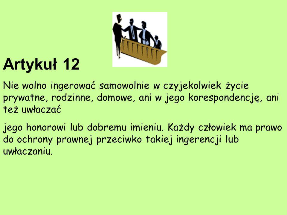 Artykuł 12 Nie wolno ingerować samowolnie w czyjekolwiek życie prywatne, rodzinne, domowe, ani w jego korespondencję, ani też uwłaczać jego honorowi l