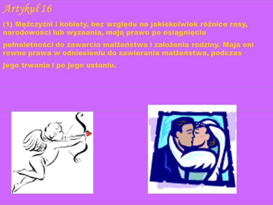 Artykuł 16 (1) Mężczyźni i kobiety, bez względu na jakiekolwiek różnice rasy, narodowości lub wyznania, mają prawo po osiągnięciu pełnoletności do zaw