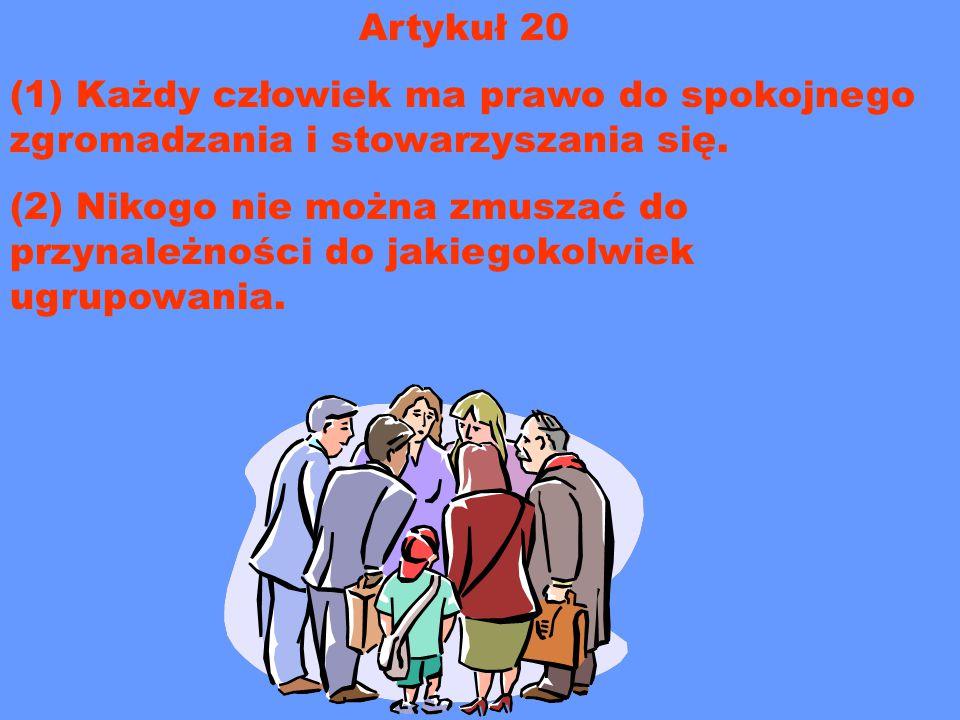 Artykuł 20 (1) Każdy człowiek ma prawo do spokojnego zgromadzania i stowarzyszania się. (2) Nikogo nie można zmuszać do przynależności do jakiegokolwi