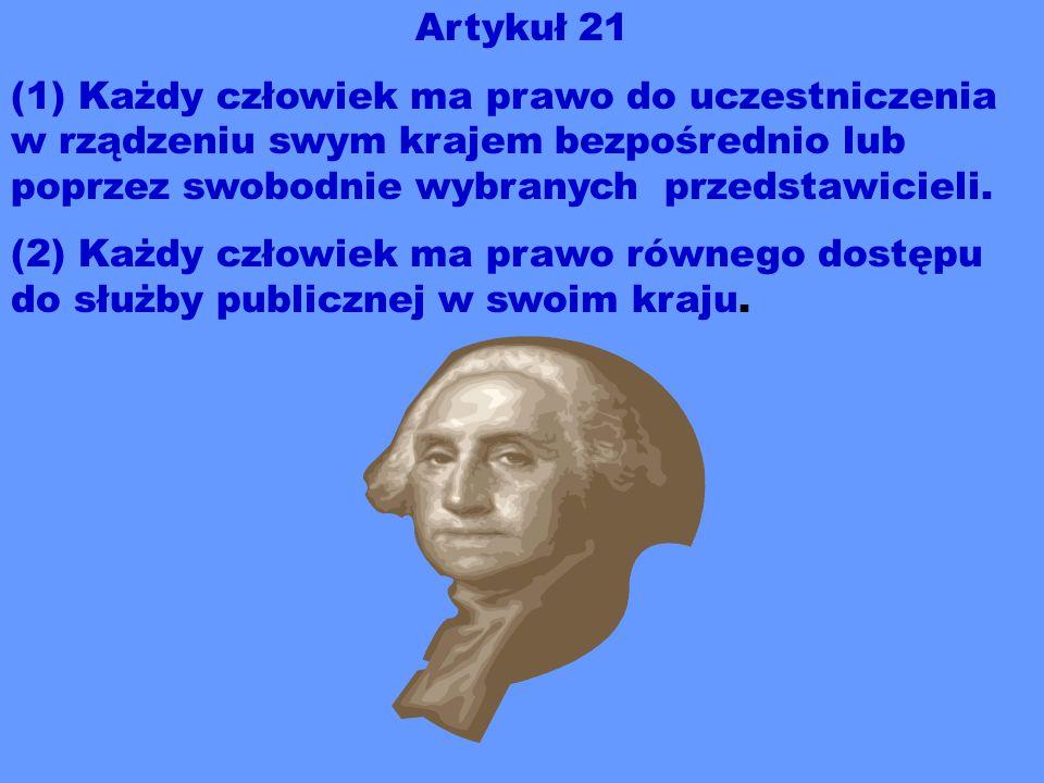 Artykuł 21 (1) Każdy człowiek ma prawo do uczestniczenia w rządzeniu swym krajem bezpośrednio lub poprzez swobodnie wybranych przedstawicieli. (2) Każ