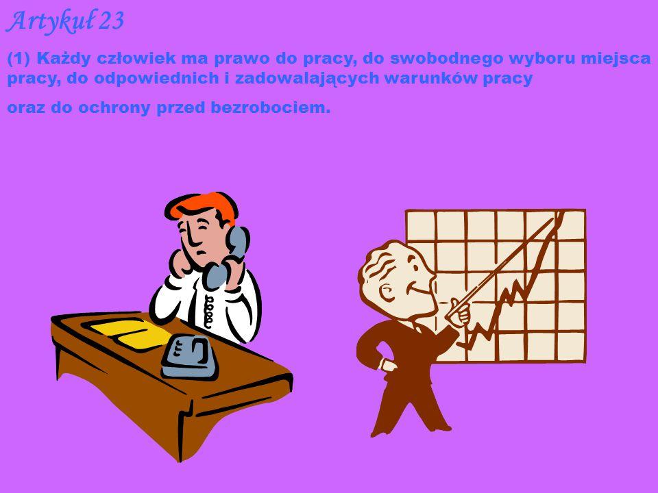 Artykuł 23 (1) Każdy człowiek ma prawo do pracy, do swobodnego wyboru miejsca pracy, do odpowiednich i zadowalających warunków pracy oraz do ochrony p