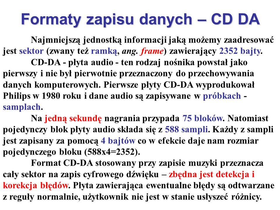 Formaty zapisu danych – CD DA Najmniejszą jednostką informacji jaką możemy zaadresować jest sektor (zwany też ramką, ang. frame) zawierający 2352 bajt