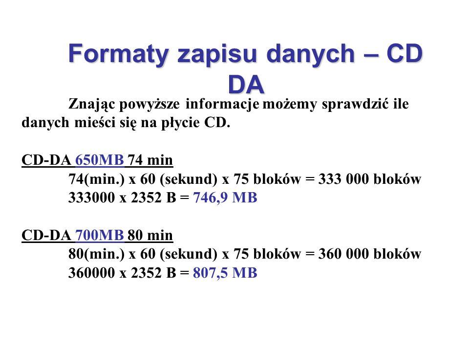 Formaty zapisu danych – CD DA Znając powyższe informacje możemy sprawdzić ile danych mieści się na płycie CD. CD-DA 650MB 74 min 74(min.) x 60 (sekund