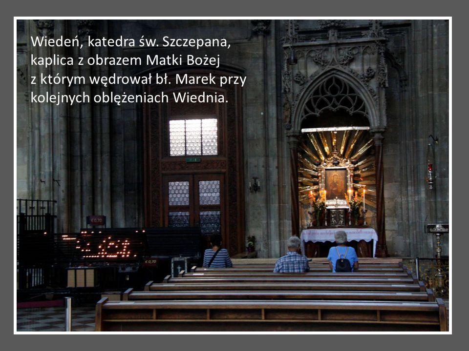 Wiedeń, katedra św. Szczepana, kaplica z obrazem Matki Bożej z którym wędrował bł. Marek przy kolejnych oblężeniach Wiednia.