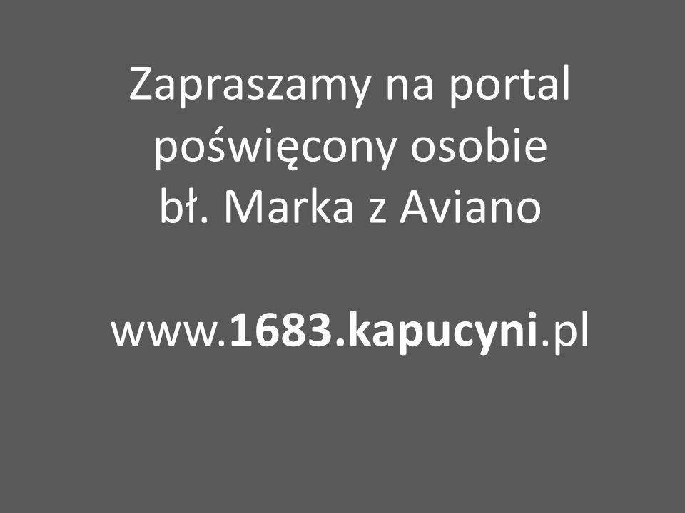 Zapraszamy na portal poświęcony osobie bł. Marka z Aviano www.1683.kapucyni.pl