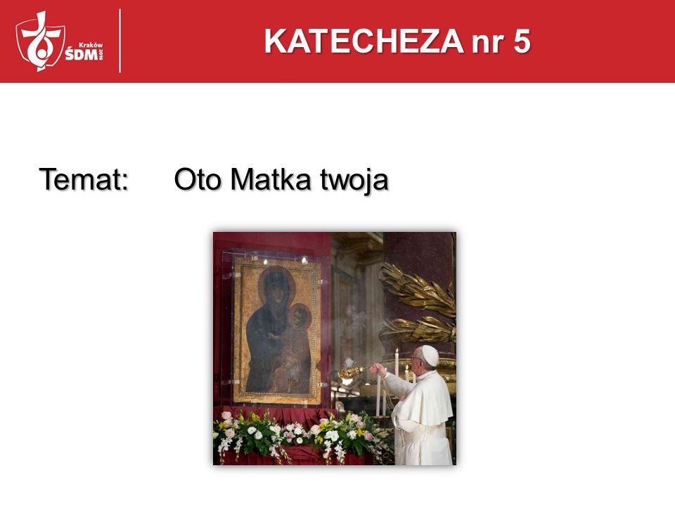 Temat: Oto Matka twoja KATECHEZA nr 5