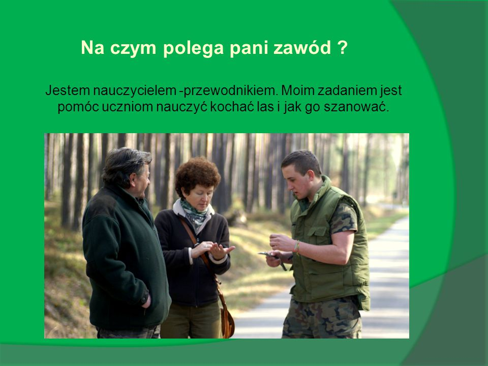 Na czym polegają pani wyjazdy z młodzieżą do lasu.