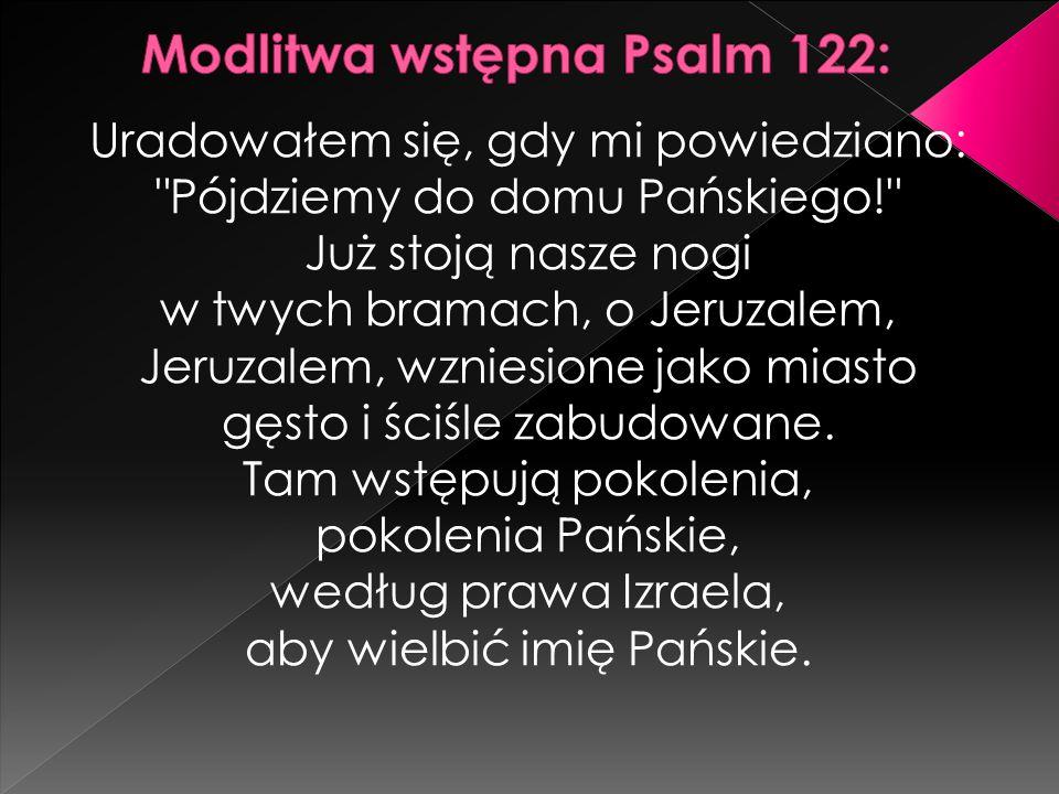 Uradowałem się, gdy mi powiedziano: Pójdziemy do domu Pańskiego! Już stoją nasze nogi w twych bramach, o Jeruzalem, Jeruzalem, wzniesione jako miasto gęsto i ściśle zabudowane.