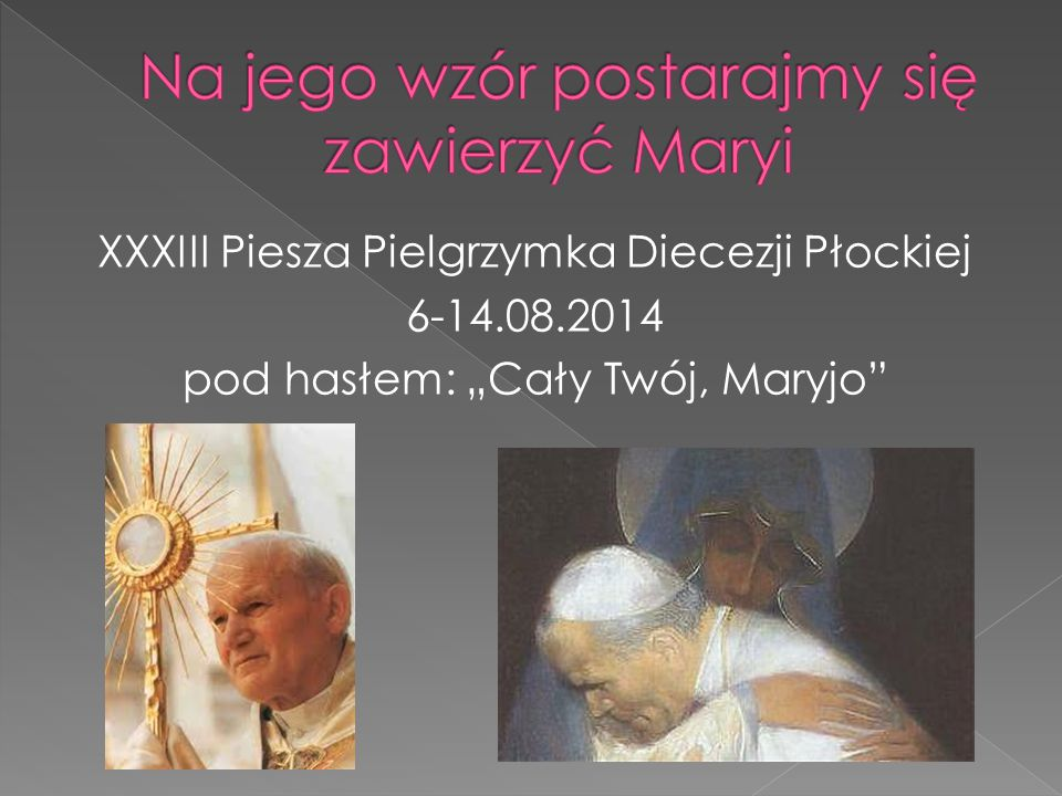 """XXXIII Piesza Pielgrzymka Diecezji Płockiej 6-14.08.2014 pod hasłem: """"Cały Twój, Maryjo"""