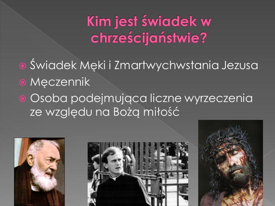  Świadek Męki i Zmartwychwstania Jezusa  Męczennik  Osoba podejmująca liczne wyrzeczenia ze względu na Bożą miłość