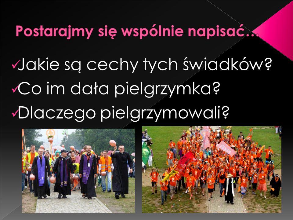 Jakie są cechy tych świadków? Co im dała pielgrzymka? Dlaczego pielgrzymowali?