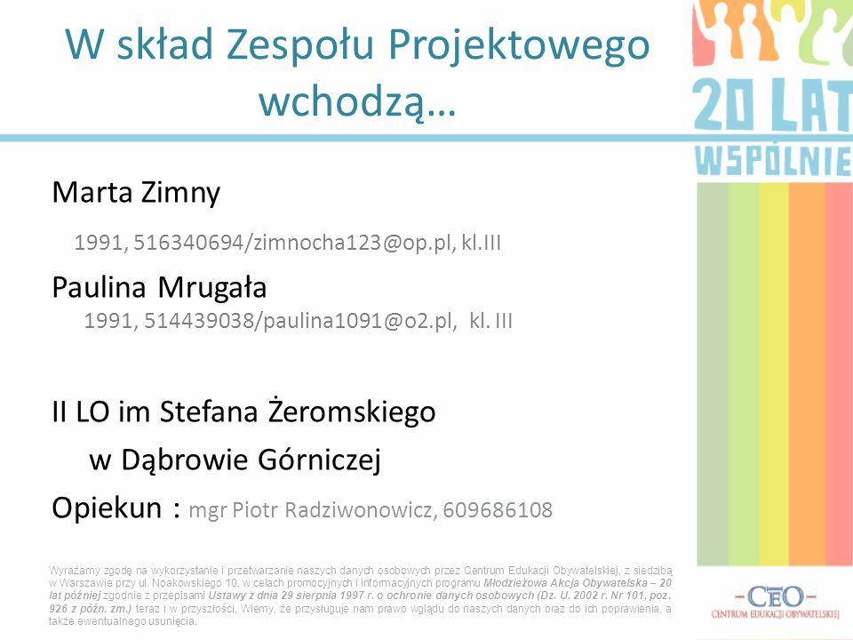 Marta Zimny 1991, 516340694/zimnocha123@op.pl, kl.III Paulina Mrugała 1991, 514439038/paulina1091@o2.pl, kl.