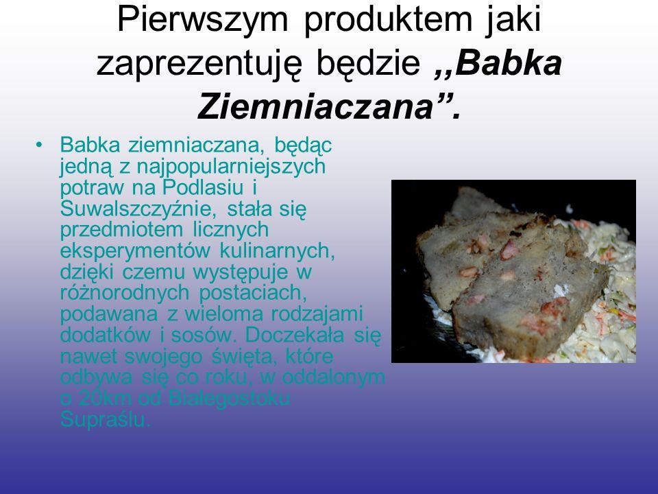 """Pierwszym produktem jaki zaprezentuję będzie,,Babka Ziemniaczana"""". Babka ziemniaczana, będąc jedną z najpopularniejszych potraw na Podlasiu i Suwalszc"""